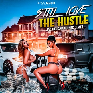 "C.T.F. MUZIK PRESENTS-JAE RELOAD x DEEZ BEATZ ""STILL LOVE THE HUSTLE"""